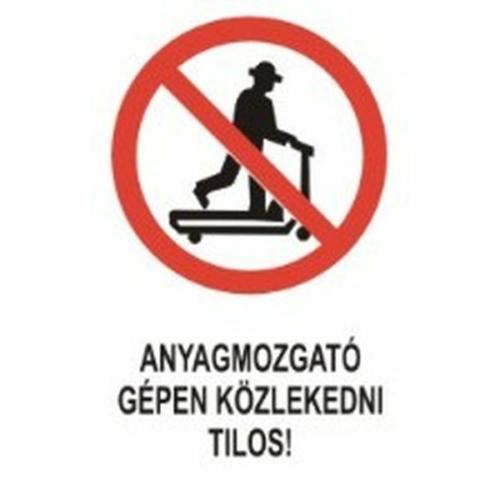 Anyagmozgató gépen közlekedni tilos!